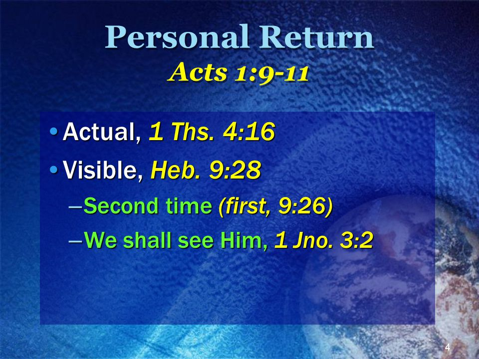 4 Personal Return Acts 1:9-11 Actual, 1 Ths. 4:16Actual, 1 Ths.