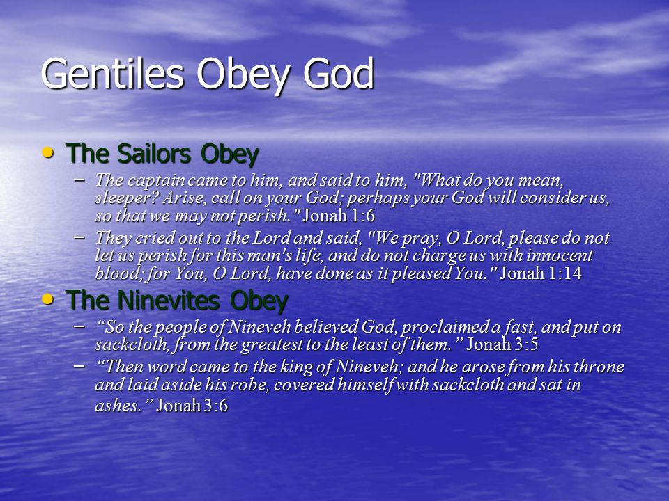 Gentiles Obey God The Sailors Obey The Sailors Obey – The captain came to him, and said to him,