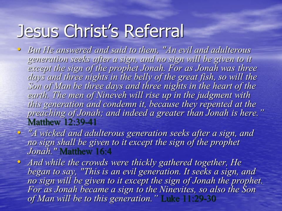 Jesus Christ's Referral But He answered and said to them,