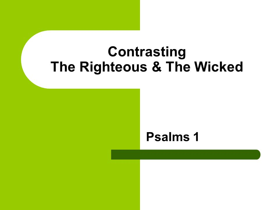 Contrasting The Righteous & The Wicked Psalms 1