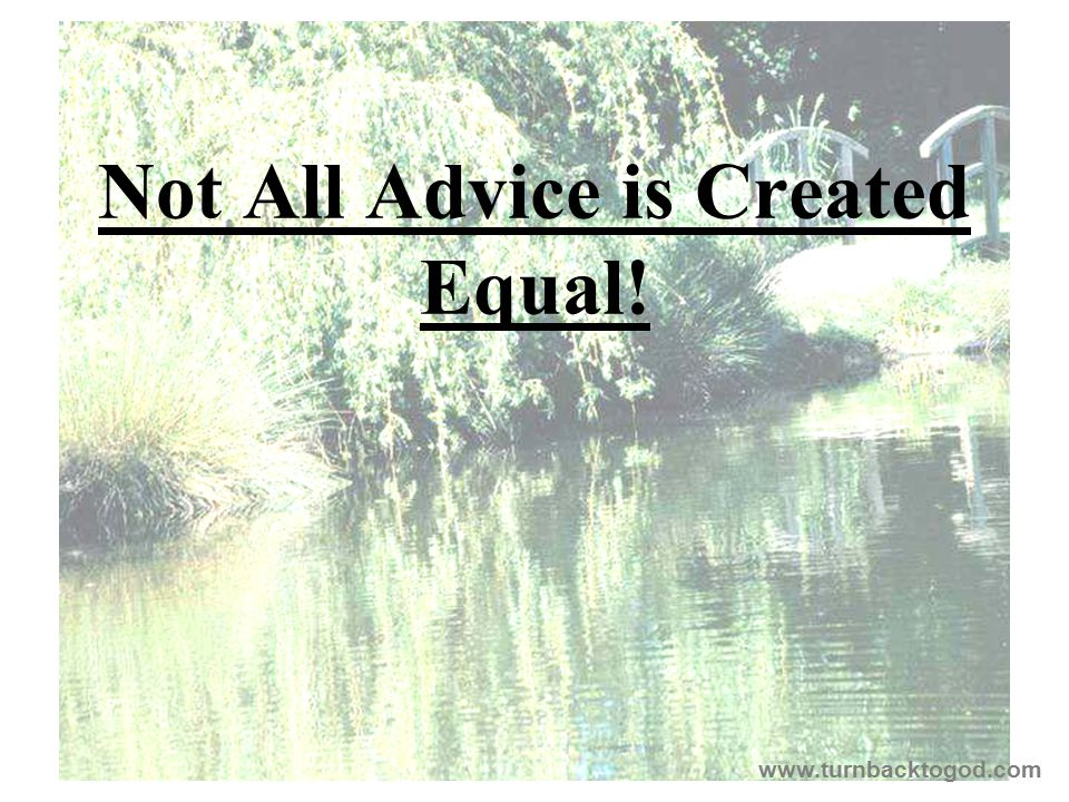 Not All Advice is Created Equal! www.turnbacktogod.com