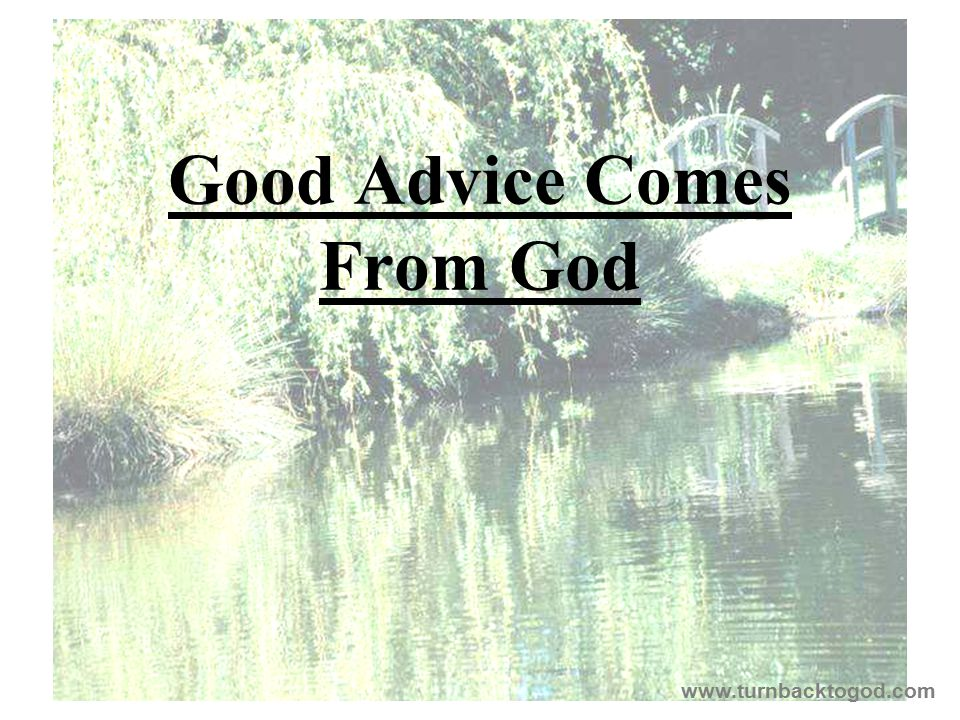 Good Advice Comes From God www.turnbacktogod.com