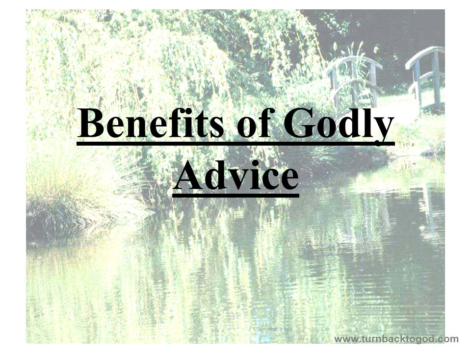 Benefits of Godly Advice www.turnbacktogod.com