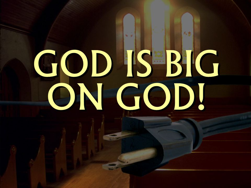 GOD IS BIG ON GOD!