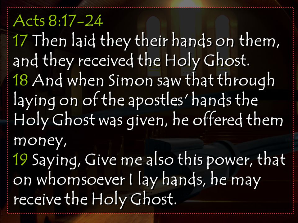 Acts 8:17-24 17 Then laid they their hands on them, and they received the Holy Ghost.