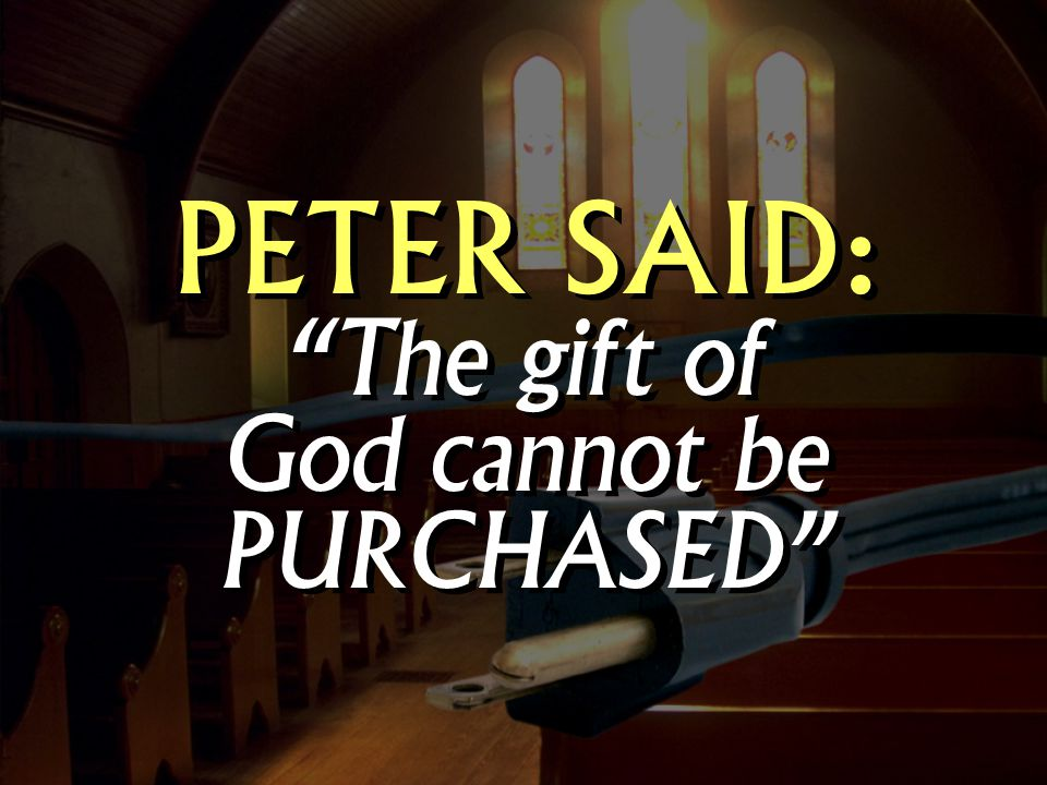 PETER SAID: The gift of God cannot be PURCHASED PETER SAID: The gift of God cannot be PURCHASED