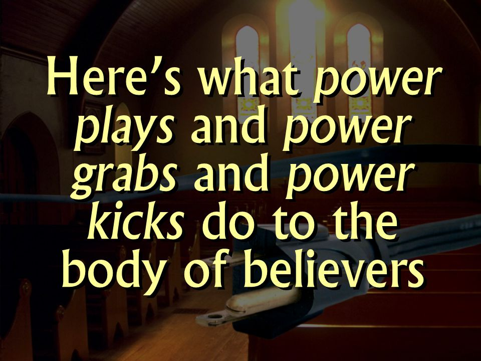 Here's what power plays and power grabs and power kicks do to the body of believers