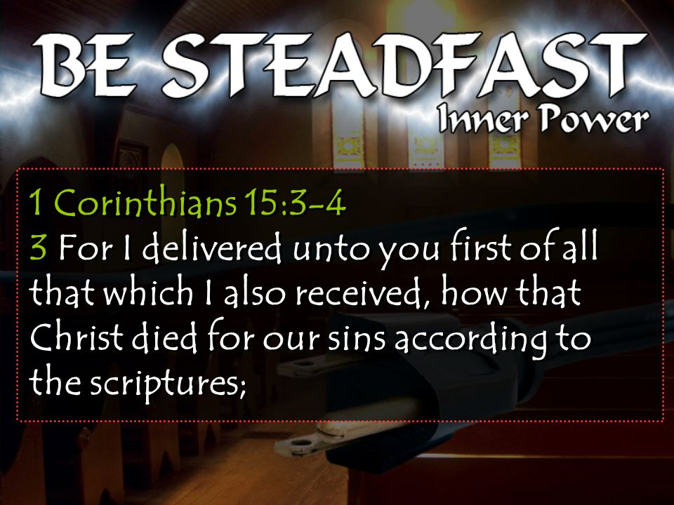 1 Corinthians 15:3-4 3 For I delivered unto you first of all that which I also received, how that Christ died for our sins according to the scriptures;