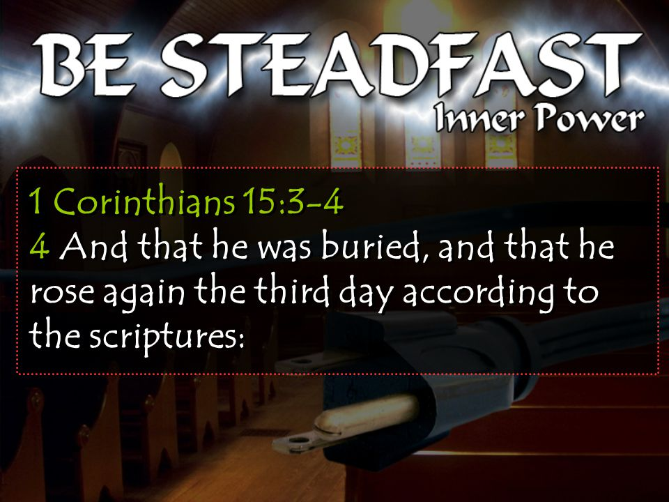 1 Corinthians 15:3-4 4 And that he was buried, and that he rose again the third day according to the scriptures: