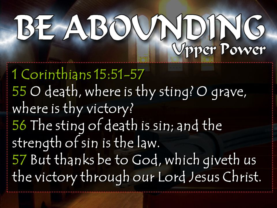 1 Corinthians 15:51-57 55 O death, where is thy sting.