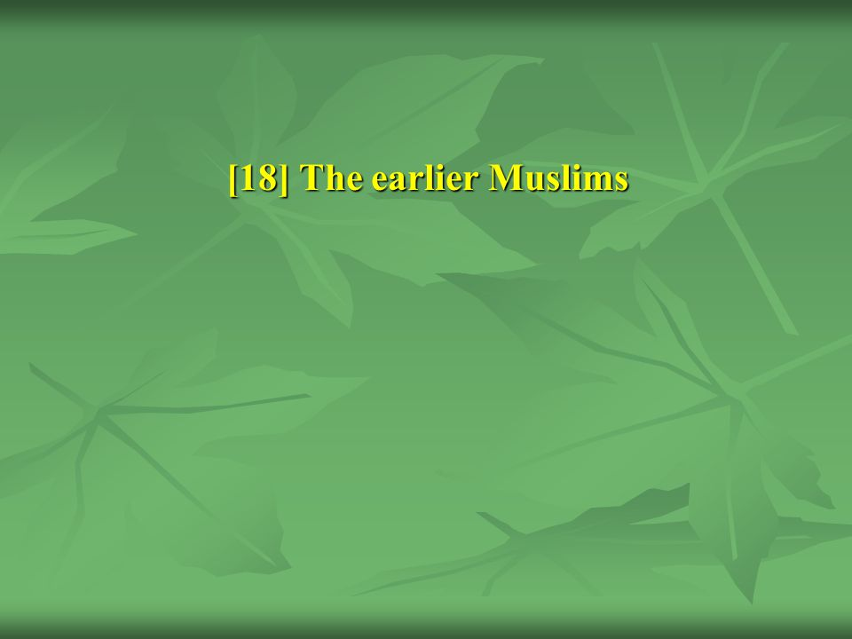 [18] The earlier Muslims