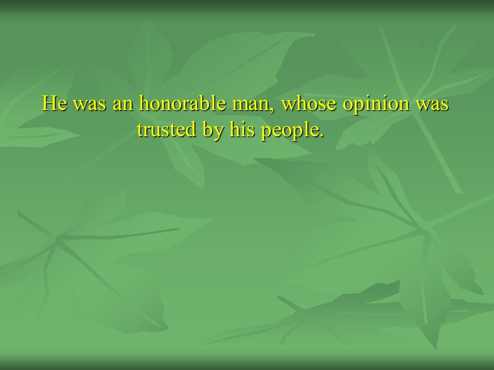 He was an honorable man, whose opinion was trusted by his people.