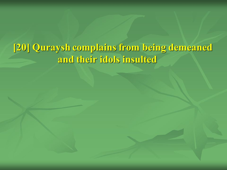 [20] Quraysh complains from being demeaned and their idols insulted