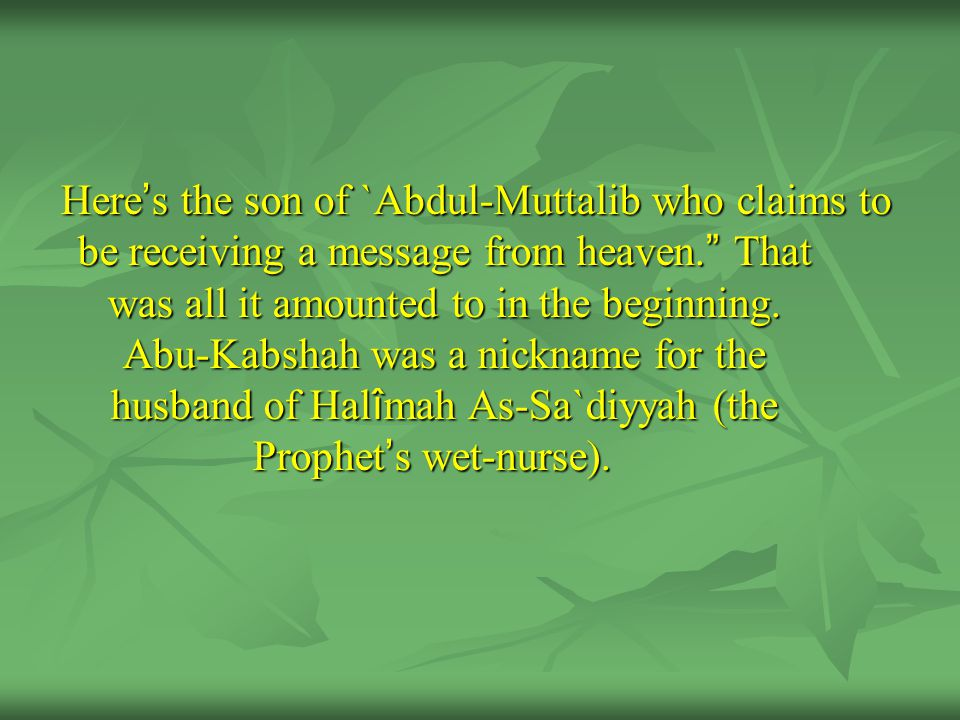 Here ' s the son of `Abdul-Muttalib who claims to be receiving a message from heaven.