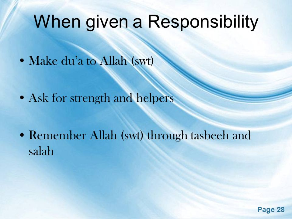Page 28 When given a Responsibility Make du'a to Allah (swt) Ask for strength and helpers Remember Allah (swt) through tasbeeh and salah