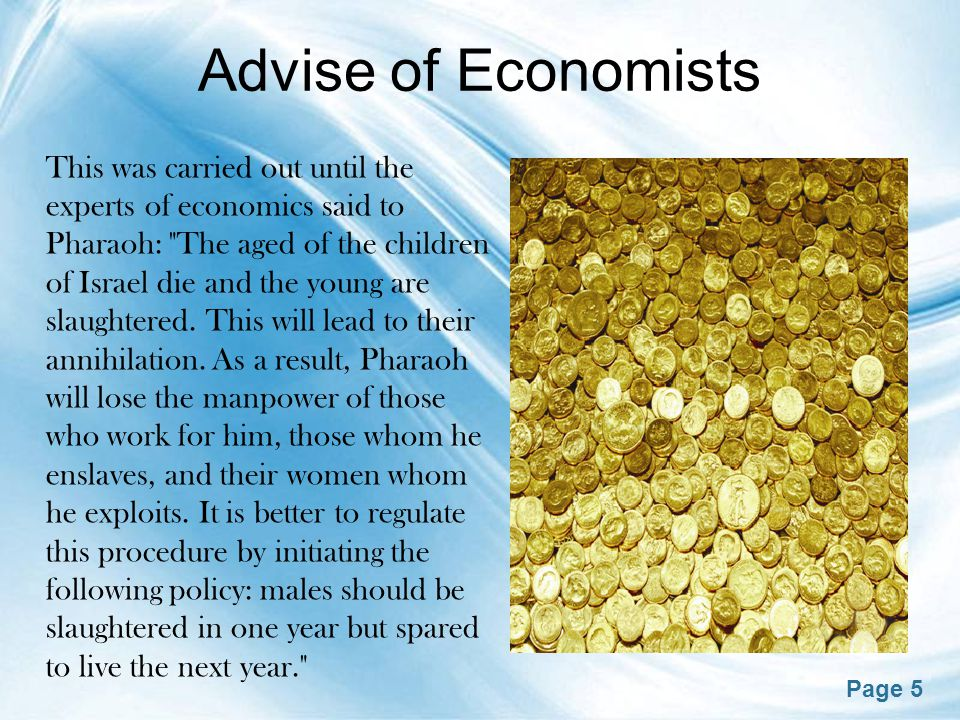 Page 5 Advise of Economists This was carried out until the experts of economics said to Pharaoh: The aged of the children of Israel die and the young are slaughtered.