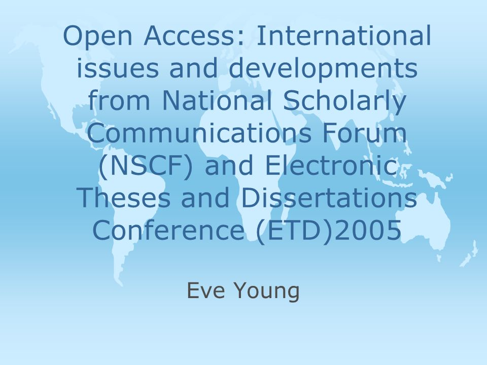Open Access: International issues and developments from National Scholarly Communications Forum (NSCF) and Electronic Theses and Dissertations Confere
