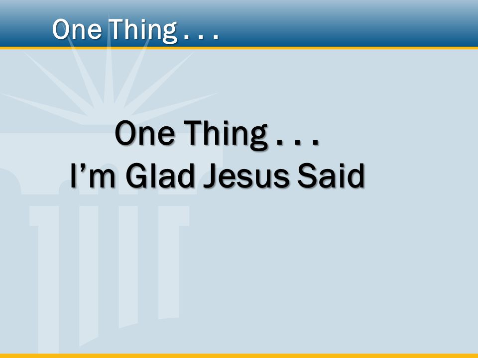 I'm Glad Jesus Said One Thing...