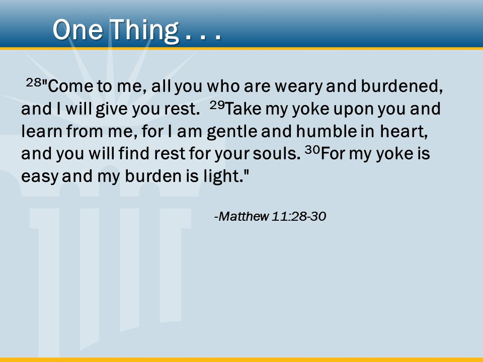 28 Come to me, all you who are weary and burdened, and I will give you rest.