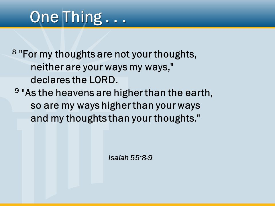 8 For my thoughts are not your thoughts, neither are your ways my ways, declares the LORD.