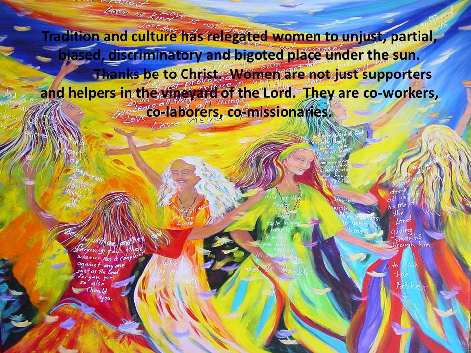 Tradition and culture has relegated women to unjust, partial, biased, discriminatory and bigoted place under the sun.