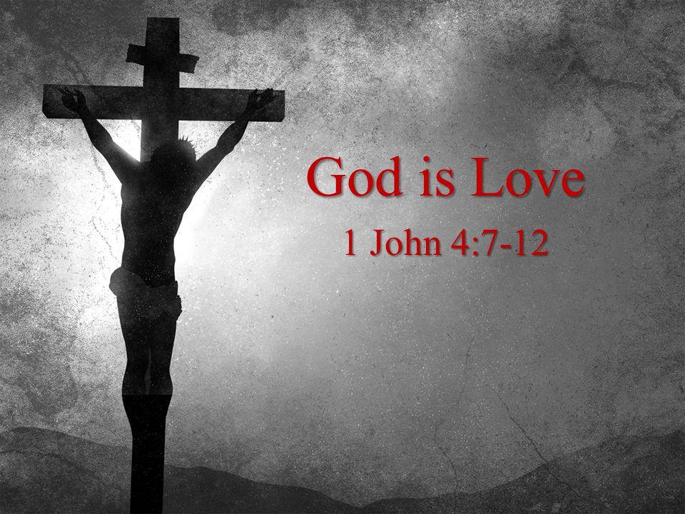 God is Love 1 John 4:7-12