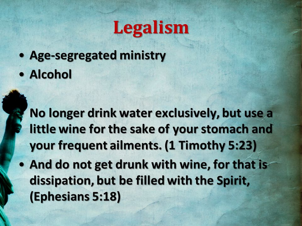 Legalism Wine is a mocker, strong drink a brawler, and whoever is intoxicated by it is not wise.