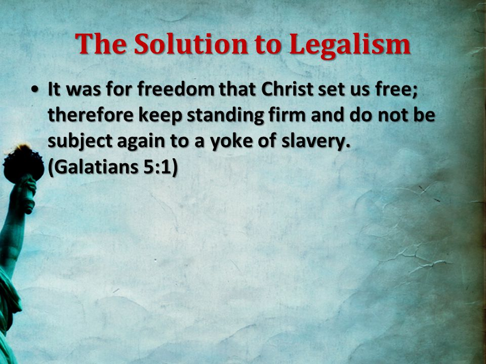 The Solution to Legalism 28 Come to Me, all who are weary and heavy-laden, and I will give you rest.