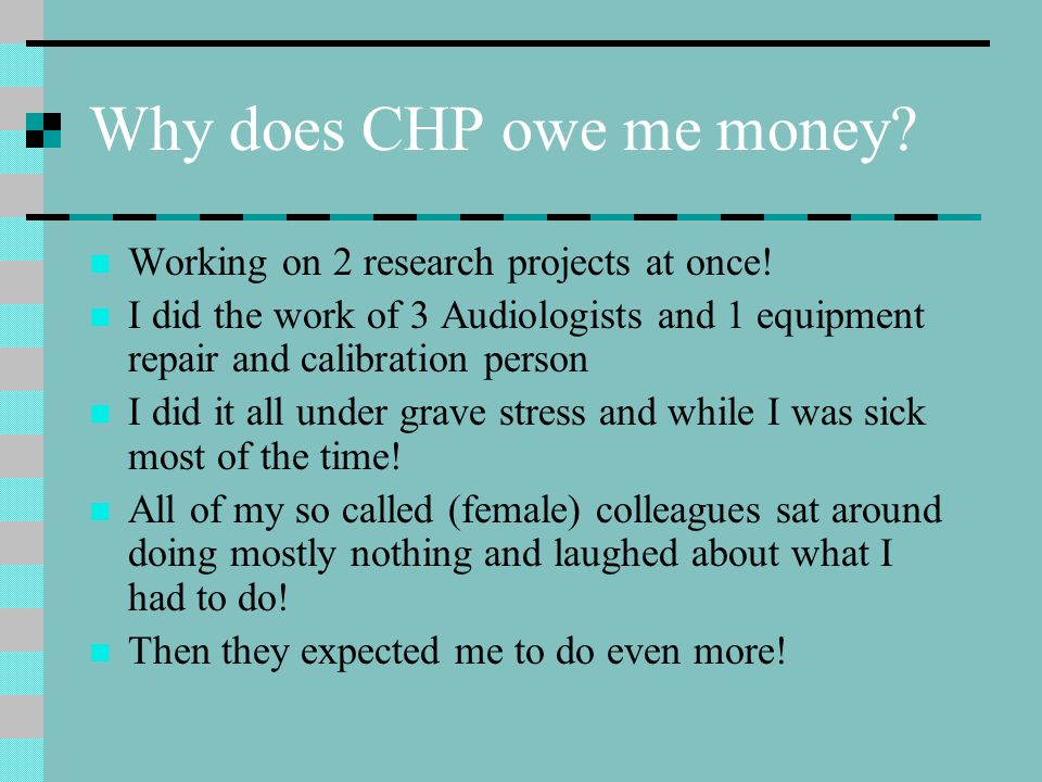 Why does CHP owe me money. Working on 2 research projects at once.