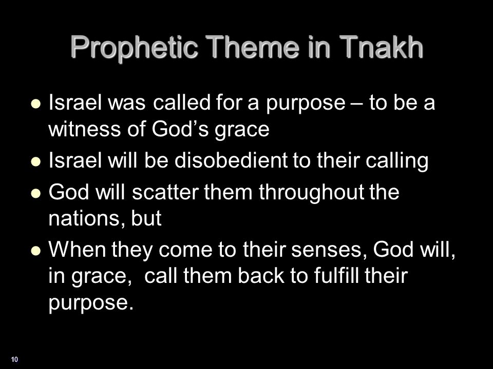 Prophetic Theme in Tnakh Israel was called for a purpose – to be a witness of God's grace Israel will be disobedient to their calling God will scatter