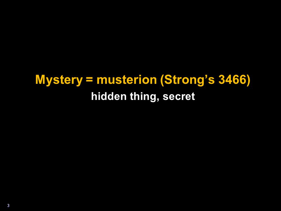 3 Mystery = musterion (Strong's 3466) hidden thing, secret