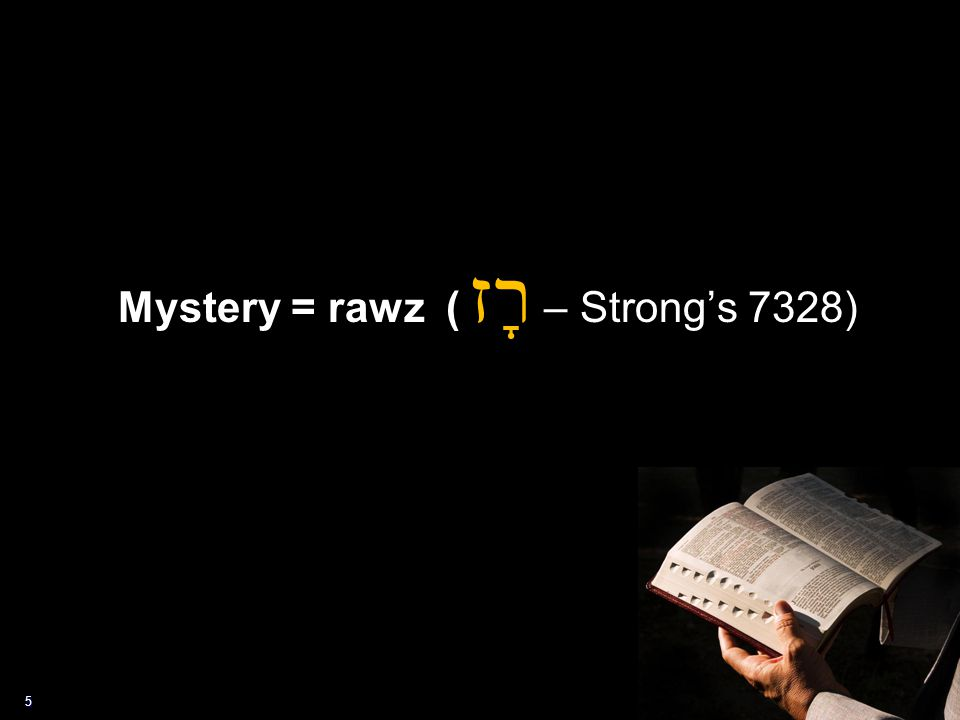 5 Mystery = rawz ( רָז – Strong's 7328)