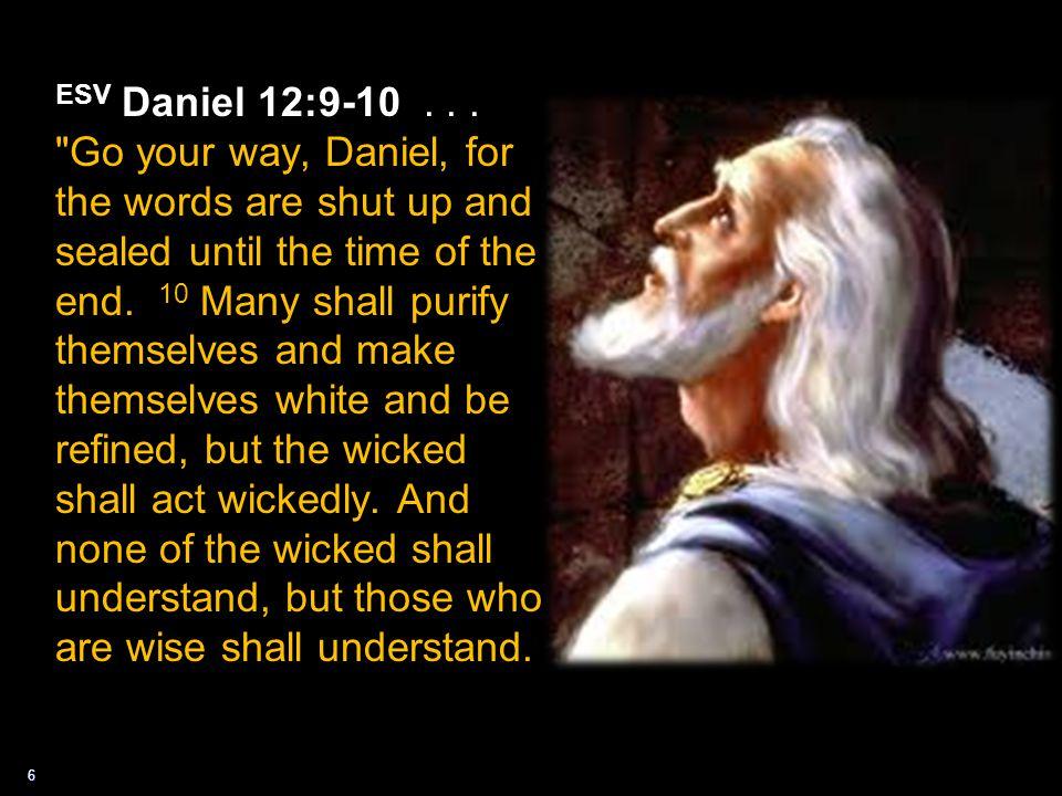6 ESV Daniel 12:9-10...
