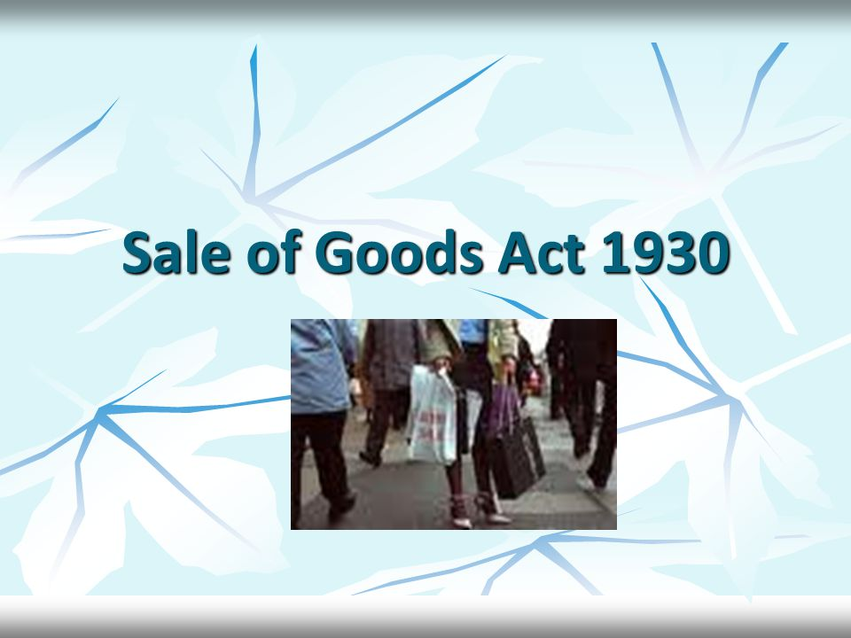 Goods sent on approval or on sale or return' When goods are delivered to the buyer on approval or 'on sale or return' or other similar terms the property therein passes to the buyer – When goods are delivered to the buyer on approval or 'on sale or return' or other similar terms the property therein passes to the buyer – (1) When he signifies his approval or acceptance to the seller: (1) When he signifies his approval or acceptance to the seller: (2)When he does any other act adopting the transaction (2)When he does any other act adopting the transaction