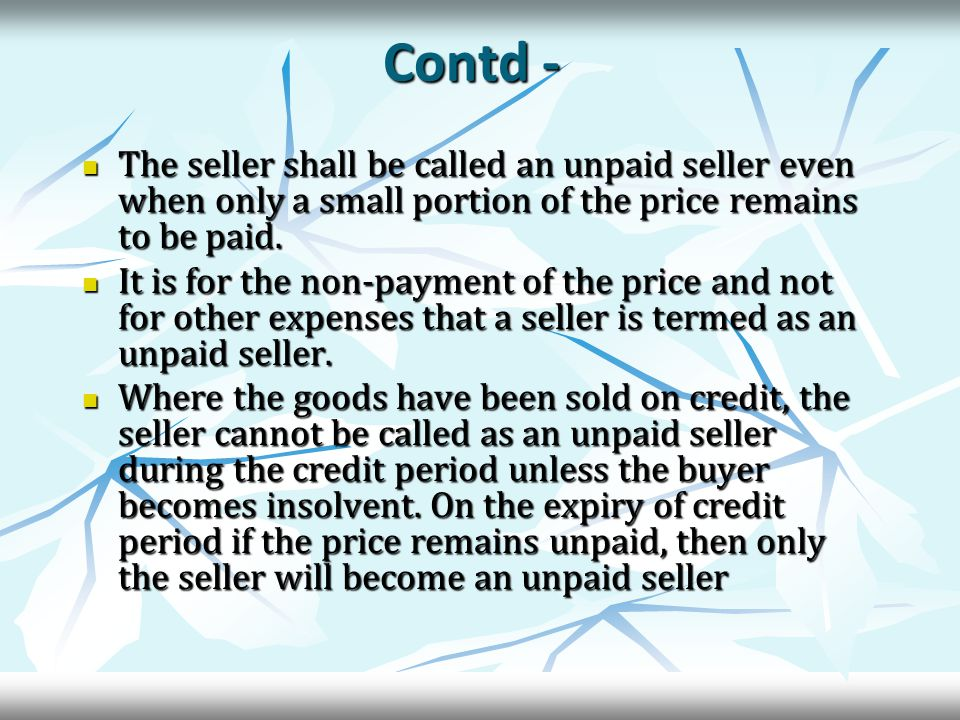 Contd - The seller shall be called an unpaid seller even when only a small portion of the price remains to be paid.