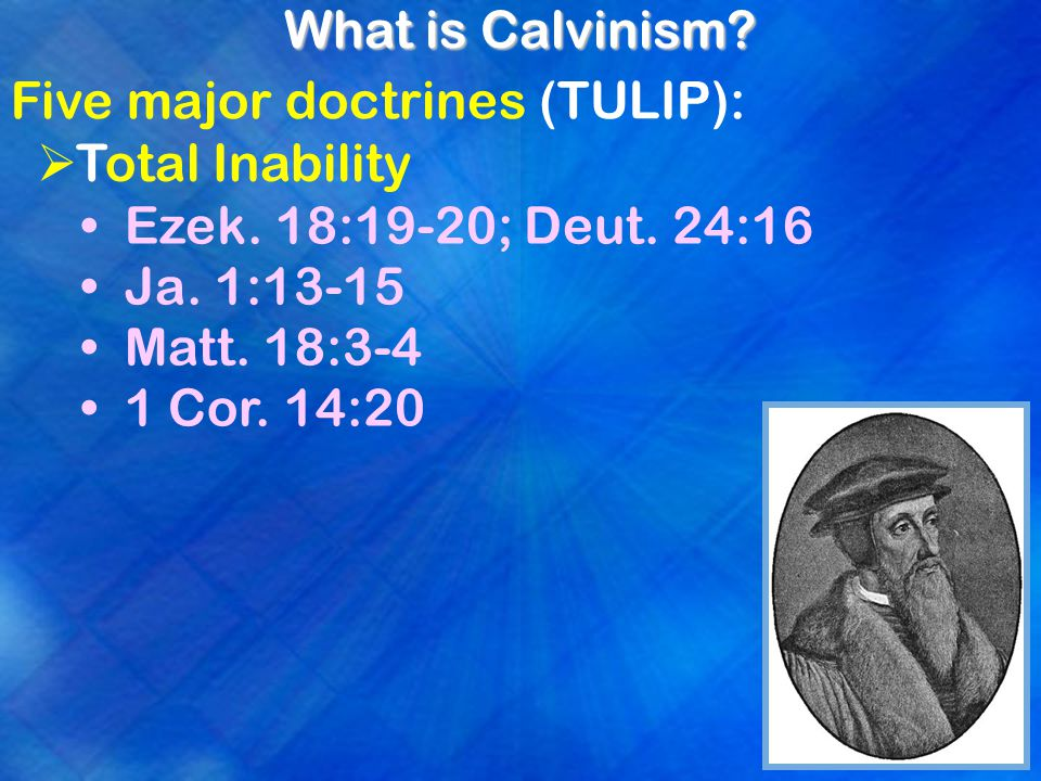 What is Calvinism. Five major doctrines (TULIP):  Total Inability Ezek.