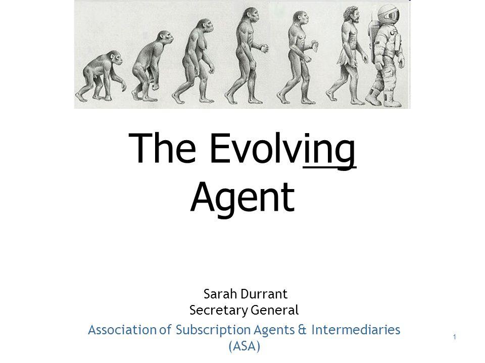 1 The Evolving Agent Sarah Durrant Secretary General Association of Subscription Agents & Intermediaries (ASA)
