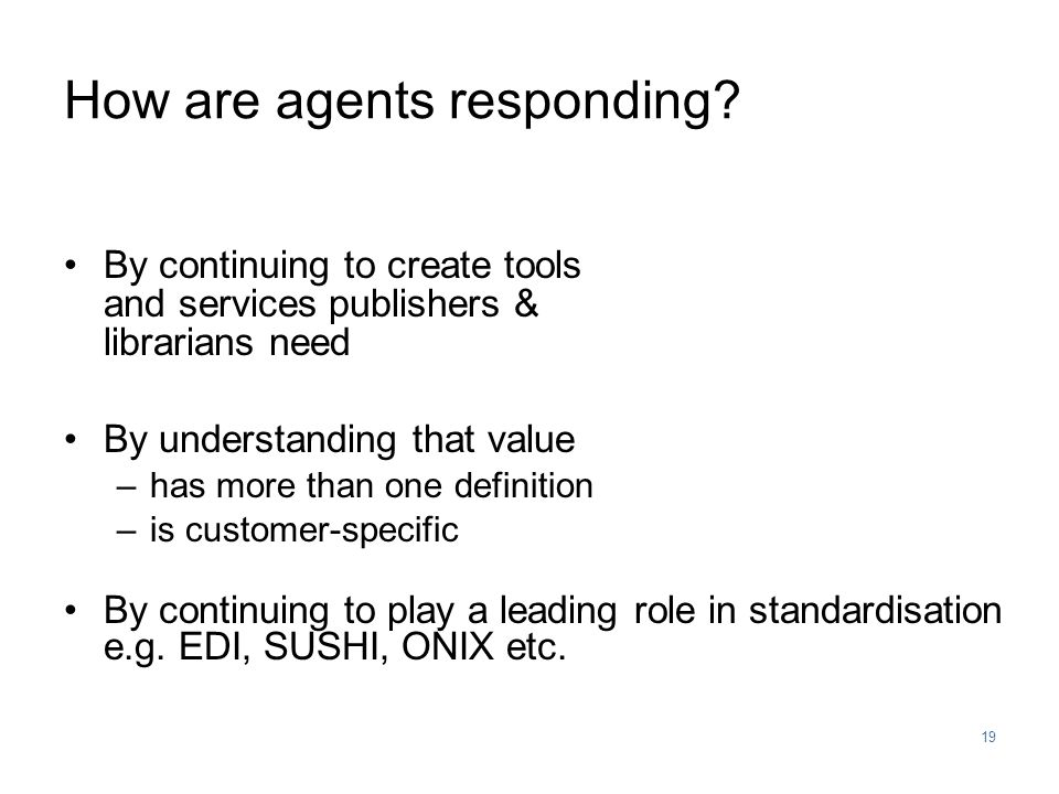 19 How are agents responding.