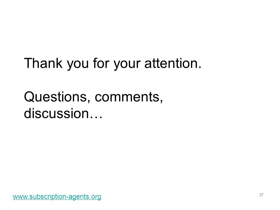 37 Thank you for your attention. Questions, comments, discussion… www.subscription-agents.org