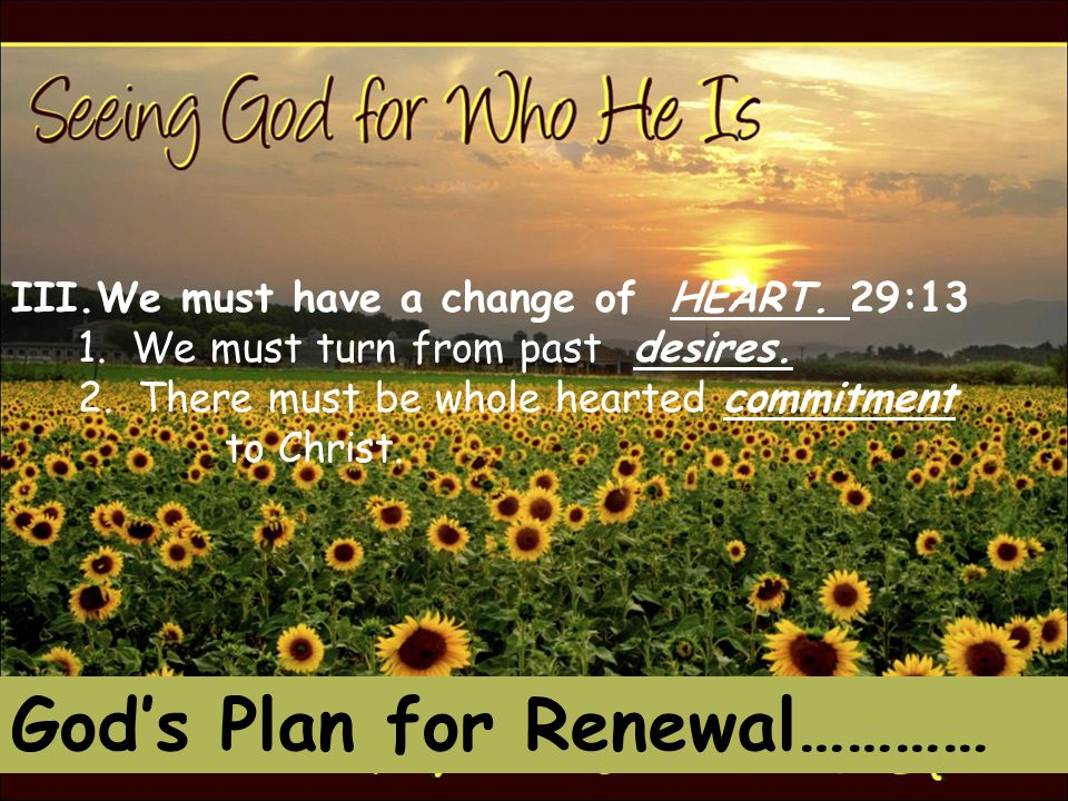 God's Plan for Renewal………… III.We must have a change of HEART.