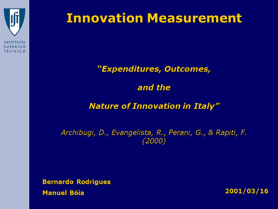 Bernardo Rodrigues Manuel Bóia Innovation Measurement Expenditures, Outcomes, and the Nature of Innovation in Italy Archibugi, D., Evangelista, R., Perani, G., & Rapiti, F.