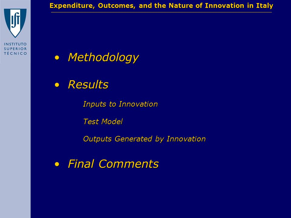 Methodology Methodology Results Results Inputs to Innovation Test Model Outputs Generated by Innovation Final Comments Final Comments Expenditure, Outcomes, and the Nature of Innovation in Italy