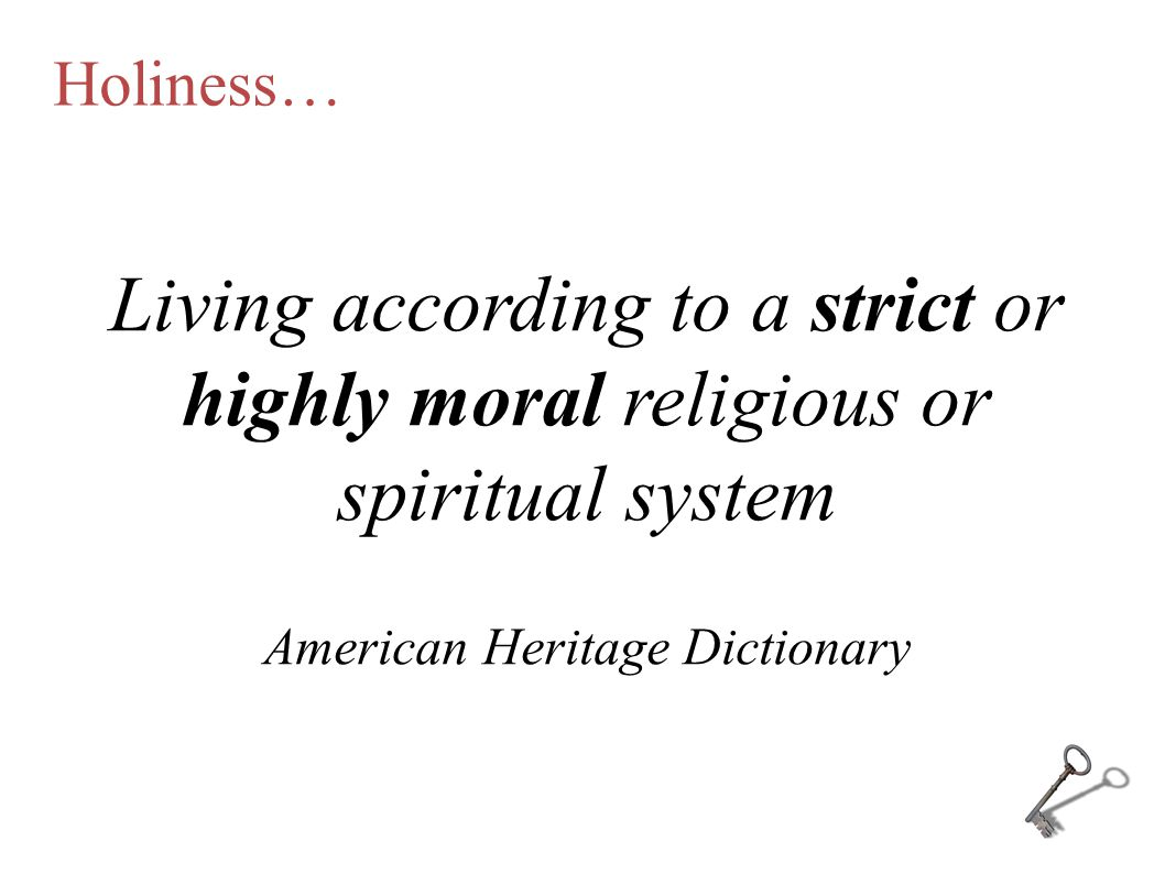 Holiness… Living according to a strict or highly moral religious or spiritual system American Heritage Dictionary