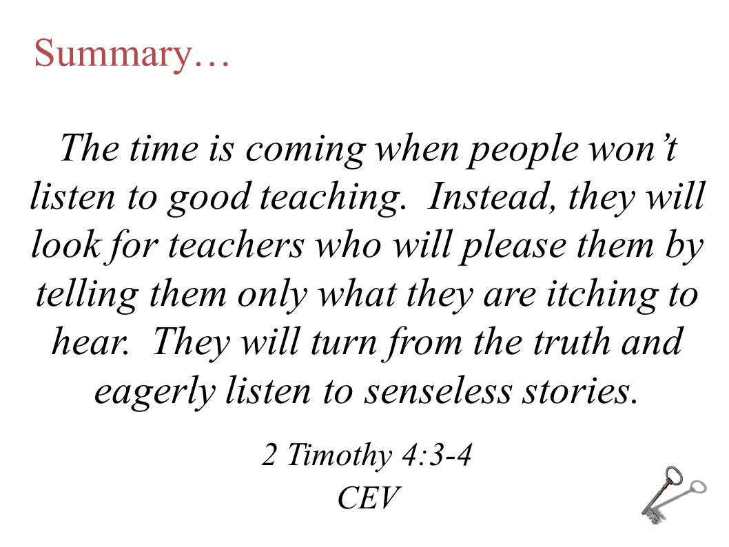 Summary… The time is coming when people won't listen to good teaching.