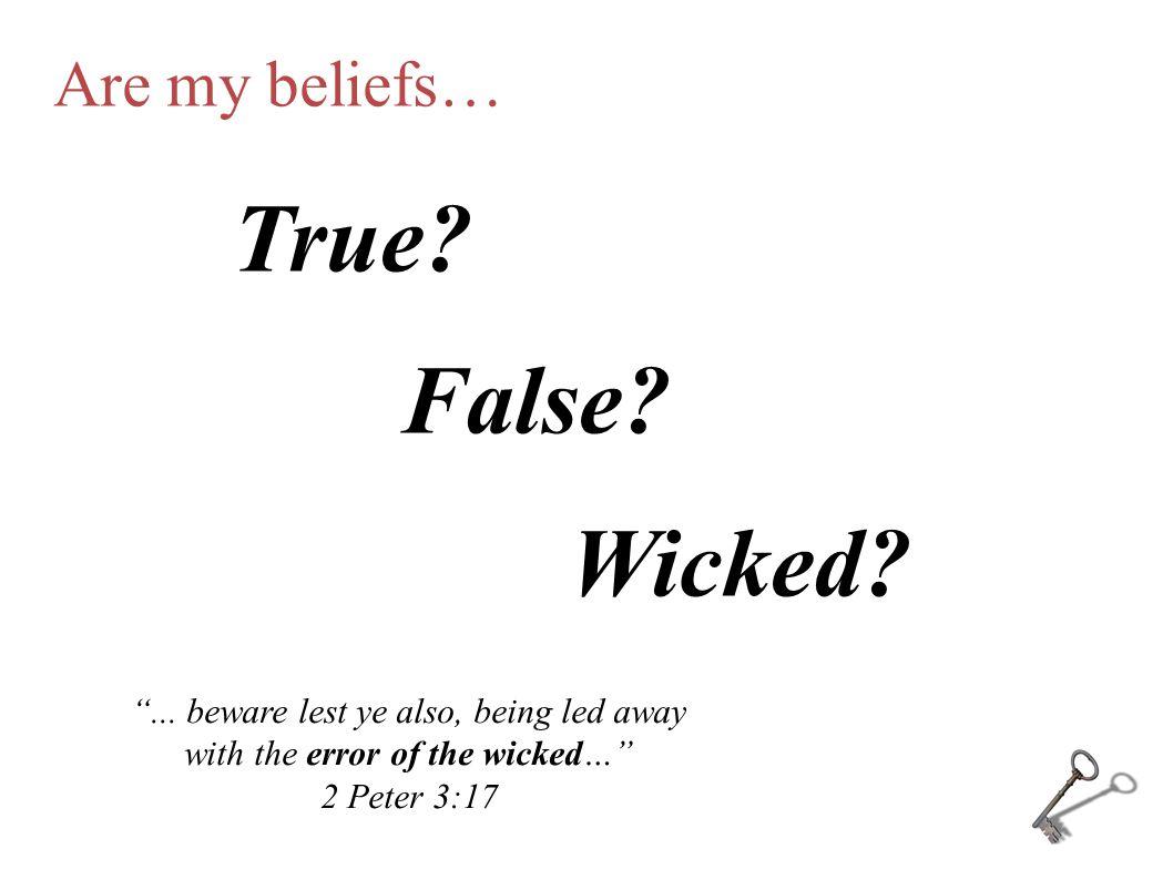 Are my beliefs… True. False. Wicked. ...