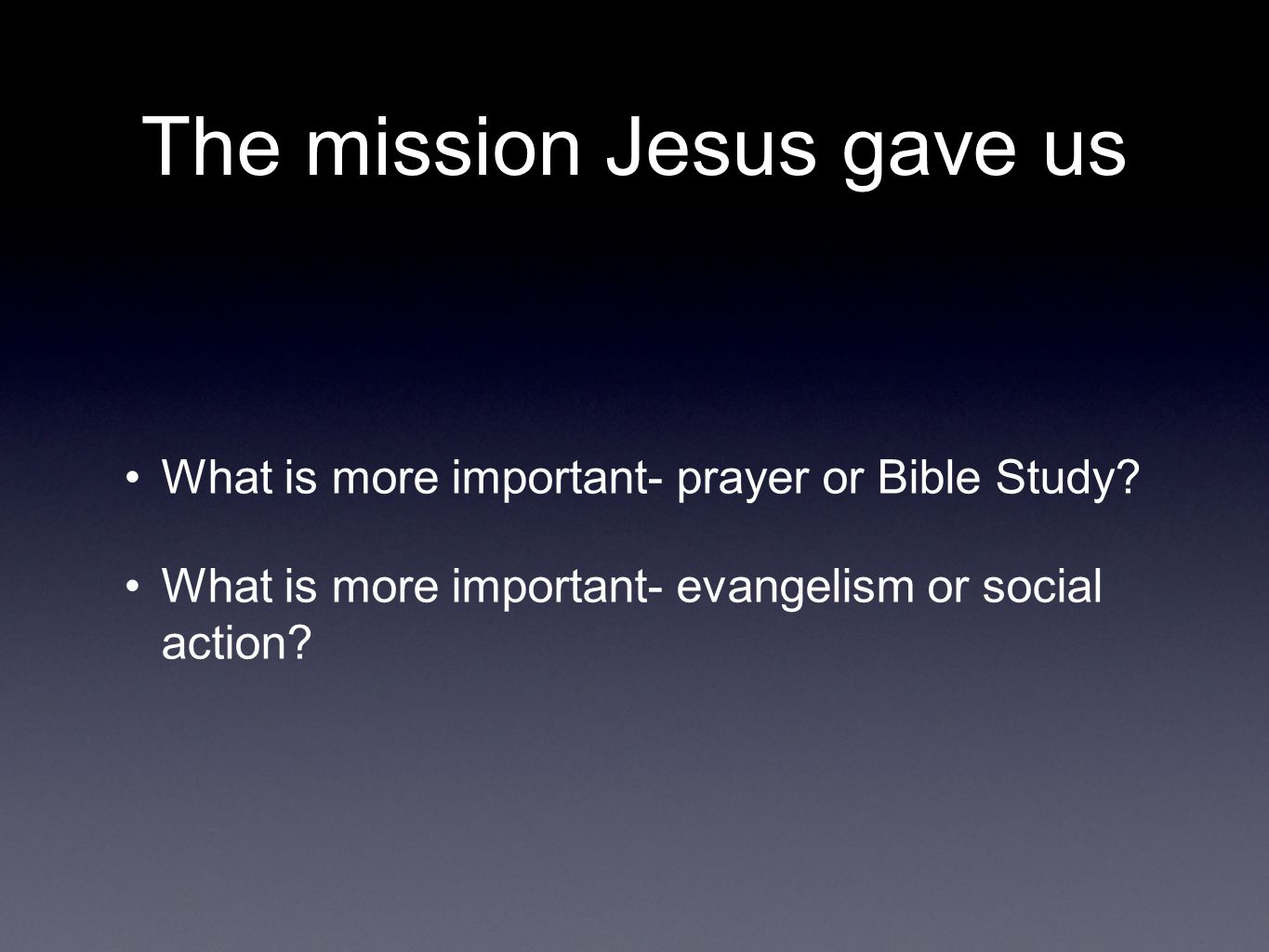 The mission Jesus gave us What is more important- prayer or Bible Study.