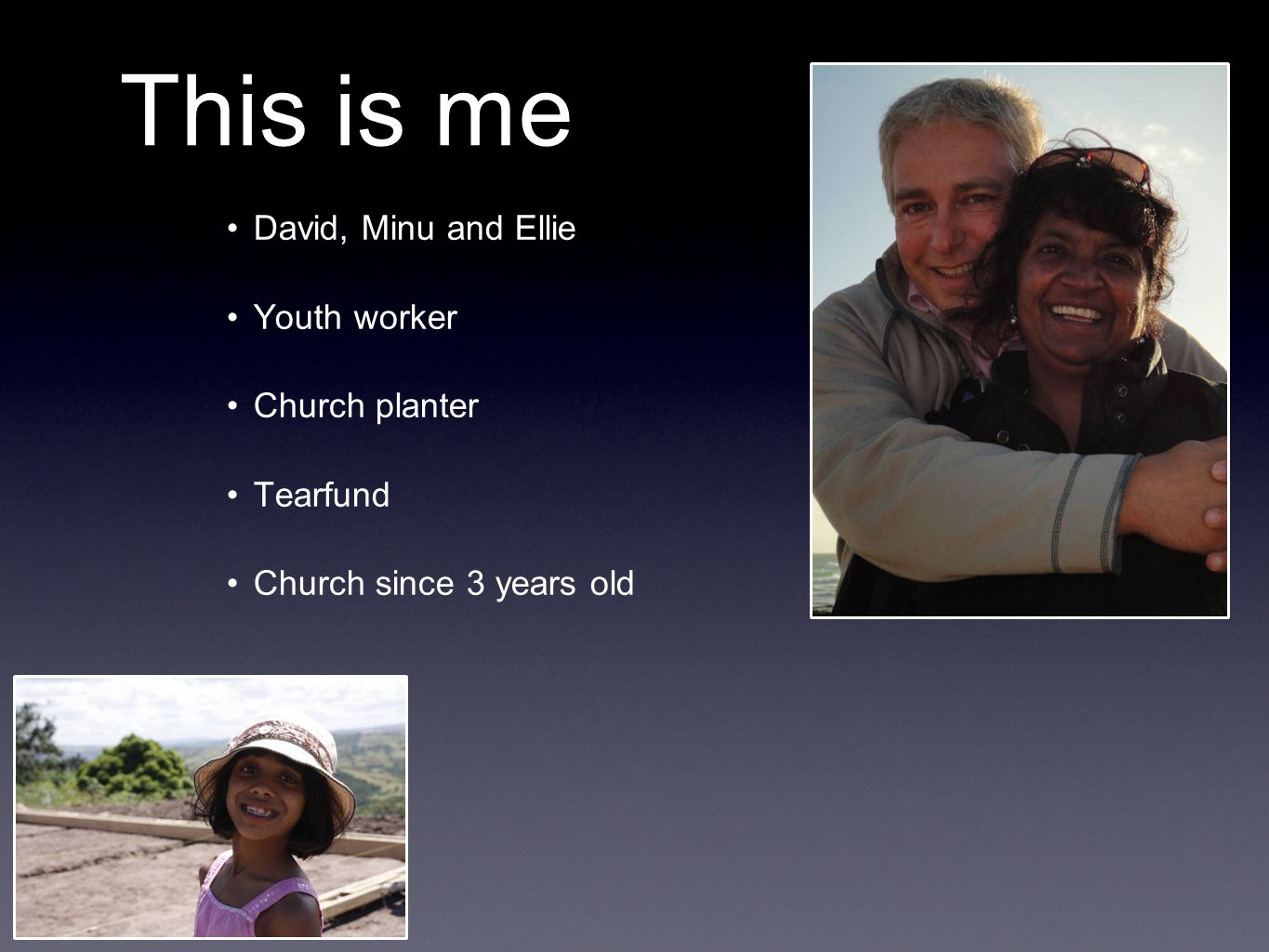 This is me David, Minu and Ellie Youth worker Church planter Tearfund Church since 3 years old