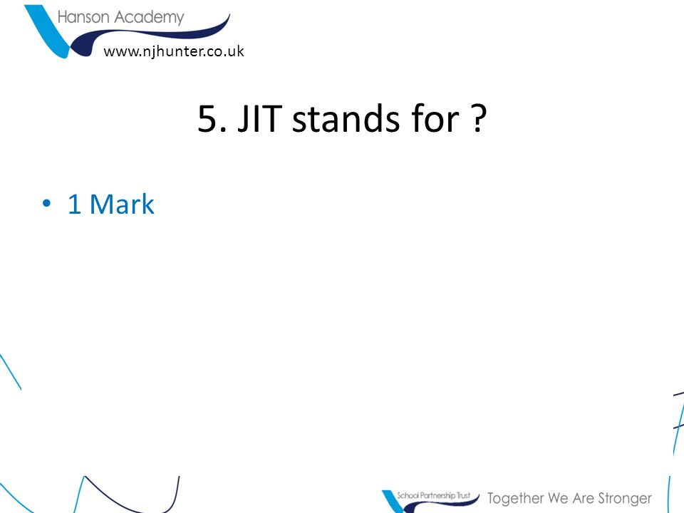 www.njhunter.co.uk 5. JIT stands for 1 Mark