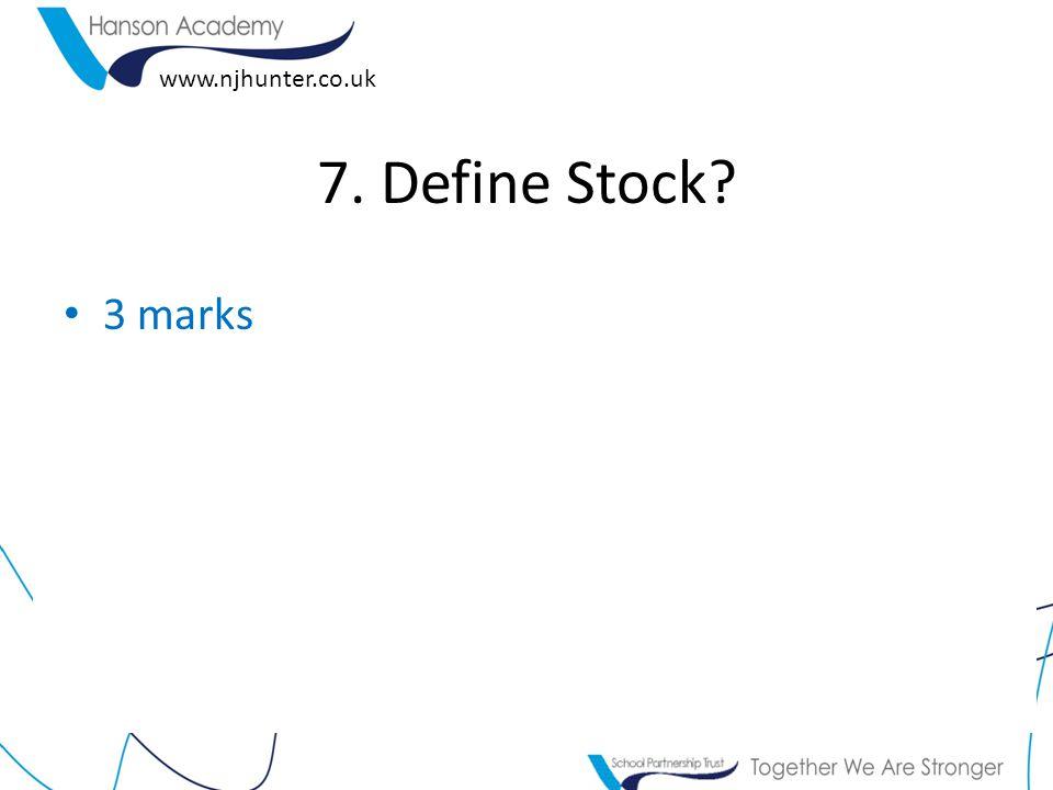 www.njhunter.co.uk 7. Define Stock 3 marks