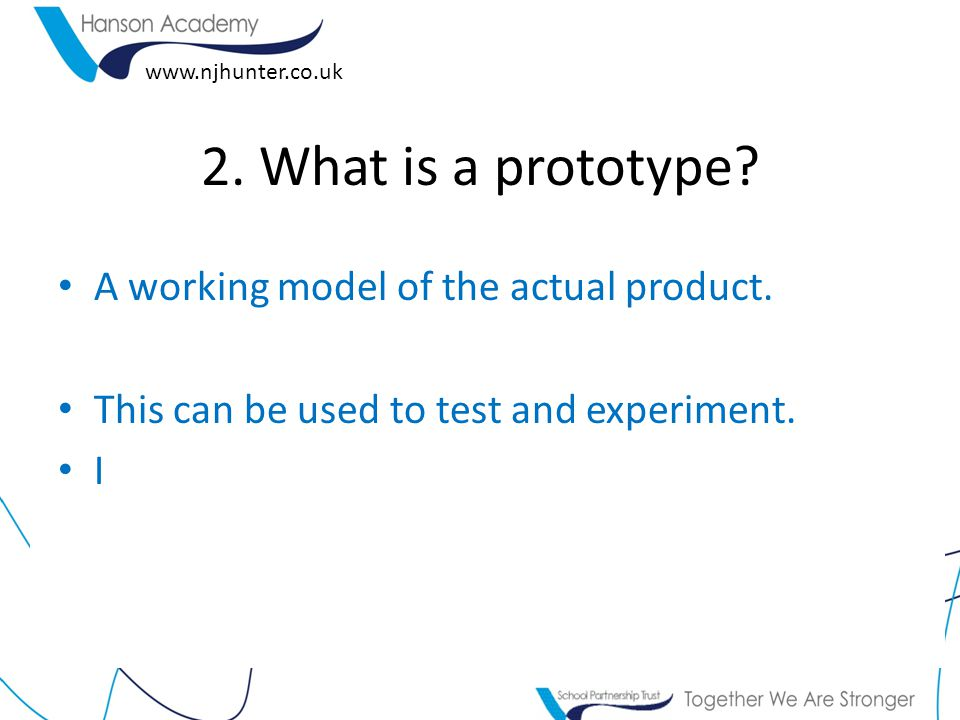 www.njhunter.co.uk 2. What is a prototype. A working model of the actual product.